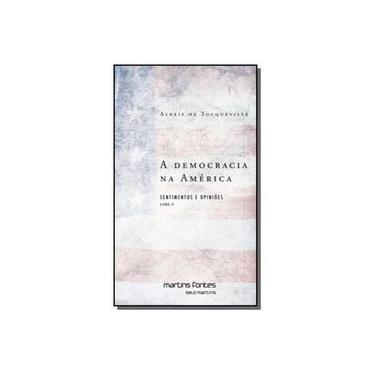 A Democracia na América: Sentimentos e Opiniões - Vol. 2 - Alexis De Tocqueville - 9788580631548
