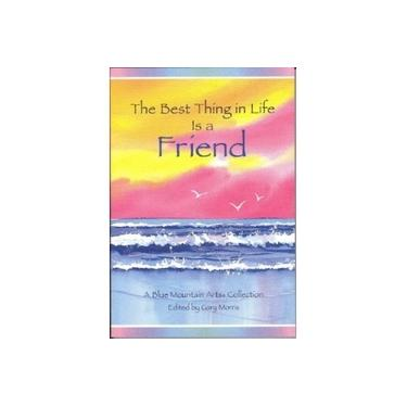 The Best Thing in Life is a Friend: A Blue Mountain Arts Collection