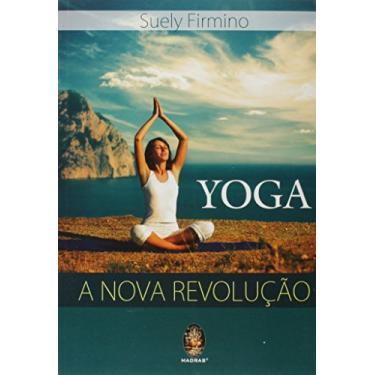 Yoga: A Nova Revolução - Suely Firmino - 9788537009284