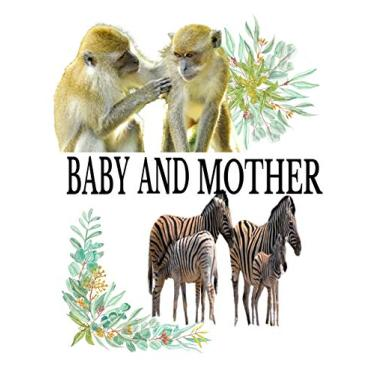 Baby And Mother: A guide to helping kids understand the connection between mother and the baby in the animal Kingdom and Identifying the animals in the process.: 1