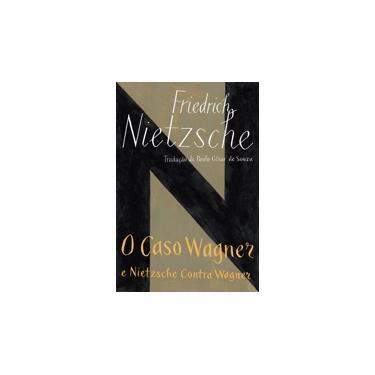 O Caso Wagner e Nietzsche Contra Wagner - Friedrich Nietzsche; - 9788535928259