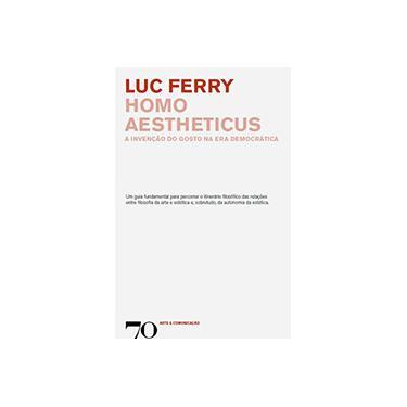 Homo Aestheticus: A Invenção do Gosto na Era Democrática - Luc Ferry - 9789724416649