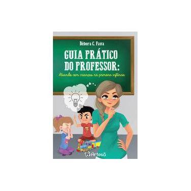 Guia Prático do Professor. Atuando com Crianças na Primeira Infância - Débora C. Fava - 9788588009684