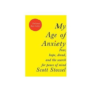 My Age of Anxiety: Fear, Hope, Dread, and the Search for Peace of Mind - Capa Dura - 9780307269874
