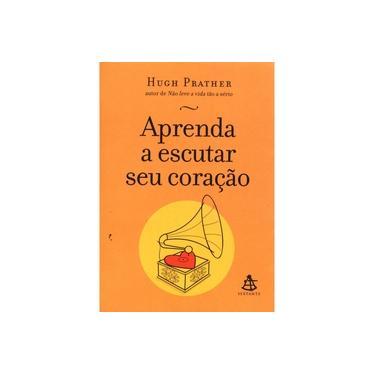 Aprenda a Escutar seu Coração - Hugh Prather - 9788575422694