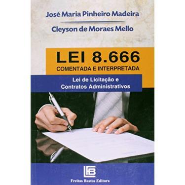 Lei 8.666/93 Comentada e Interpretada: Lei de Licitação e Contratos Administrativos - Cleyson De Moraes Mello, Jose Maria Madeira - 9788579871931