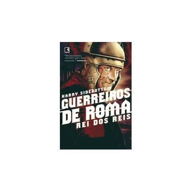 Guerreiros de Roma - Rei Dos Reis - Vol. 2 - Sidebottom, Harry - 9788501402172