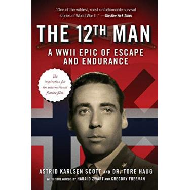 The 12th Man: A WWII Epic of Escape and Endurance