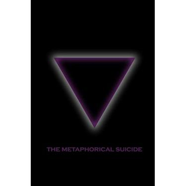 The Metaphorical Suicide: Destroy the Old to Create the New