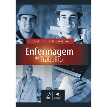Enfermagem do Trabalho - 2ª Ed. 2014 - Carvalho, Geraldo Mota De - 9788527723640