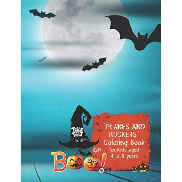 "Trick or Treat or Boo!: ""PLANES and ROCKETS"" Coloring Book, Activity Book for Kids, Aged 4 to 8 Years, Large 8.5 x 11 inches, Beautiful, Cute Pictures, Keep Improve Pencil Grip, Help Relax, Soft Cover"