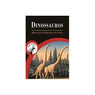 Tudo Sobre Dinossauros - Misteriosos Habitantes da Terra - Ana Paula Corradini - 9788536823782