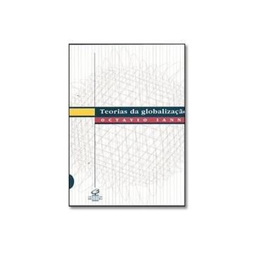 Teorias da Globalizacao - Ianni, Octavio - 9788520003978
