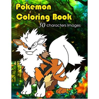Pokemon coloring book: 50 characters illustrations set in this Pokemon coloring book waiting for you or your kids to color, perfect pokemon coloring ... one of the best coloring books for kids V