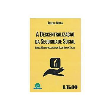A Descentralização da Seguridade Social - Braga, Arleide - 9788536189109