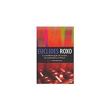 Euclides Roxo E A Modernização Do Ensino Da Matemática Do Brasil - Capa Comum - 9788523007522