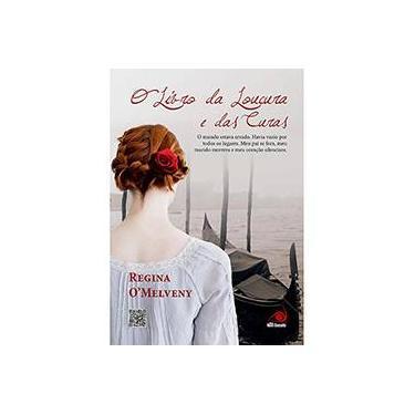 O Livro da Loucura e Das Curas - O' Melveny, Regina - 9788581630427