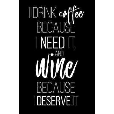 I Drink Coffee Because I Need It: A Coworking Gift for Coffee Lovers and Wine Lovers - Wine Tasting