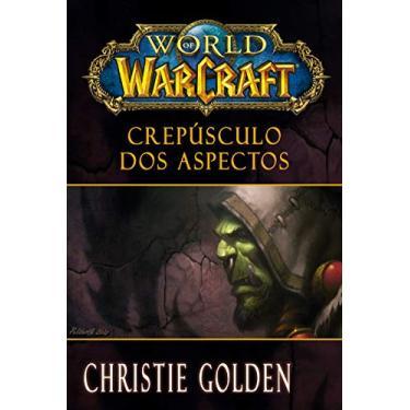 World Of Warcraft - Crepúsculo Dos Aspectos - Golden, Christie - 9788501402301