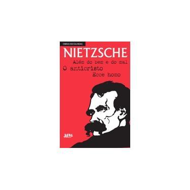 Nietzsche - Além do Bem e do Mal - o Anticristo - Nietzsche, Friedrich - 9788525433923