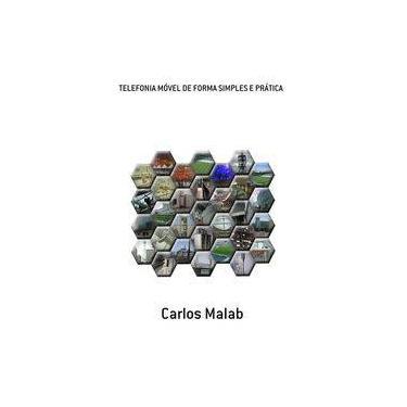 Telefonia Móvel de Forma Simples e Prática - Carlos Malab - 9788591115600