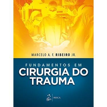 Fundamentos Em Cirurgia do Trauma - Ribeiro Jr., Marcelo A. F.; - 9788527730266