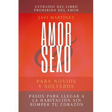Imagem de AMOR y SEXO para novios y solteros: Pasos para llegar a la habitación sin romper el corazón - (EXTRAÍDO DEL LIBRO PROHIBIDO DEL AMOR)