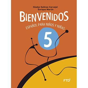 Bienvenidos - Español Para Niños Y Niñas - 5º Ano - Carvajal, Gladys Salinas; Martín, Enrique - 9788520001554