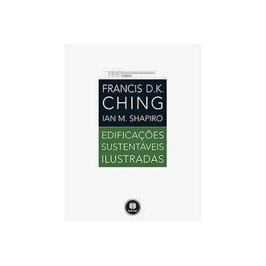 Edificações Sustentáveis Ilustradas - Francis D. Ching - 9788582604281