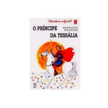 O Príncipe da Tessália - Henrique Madeira - 9789727718214