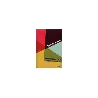 Fabricando Histórias - Direito, Literatura, Vida - Col. Ideias - Bruner, Jerome - 9788562959318