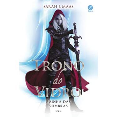 Trono de Vidro. Rainha das Sombras - Volume 4 - Sarah J. Maas - 9788501106841