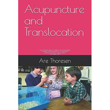 Acupuncture and Translocation: an overlooked aspect of medicine, life and spirituality A treatise on the phenomenon of Translocation Understood through Anthroposophy First edition 2019