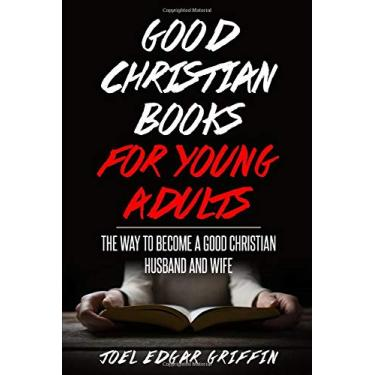Good Christian for Young Adults: The Way to Become a Good Christian Husband and Wife
