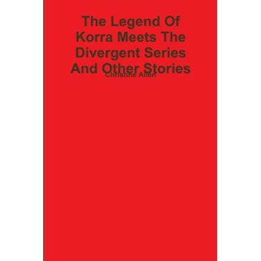 The Legend Of Korra Meets The Divergent Series And Other Stories (Books 1-16)