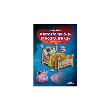 O Monstro Sem Calça da Mochila Sem Alça - Martins, Eliana - 9788506070352