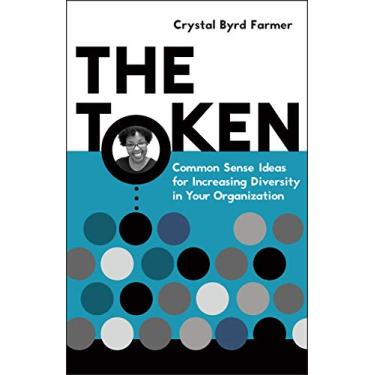 The Token: Common Sense Ideas for Increasing Diversity in Your Organization