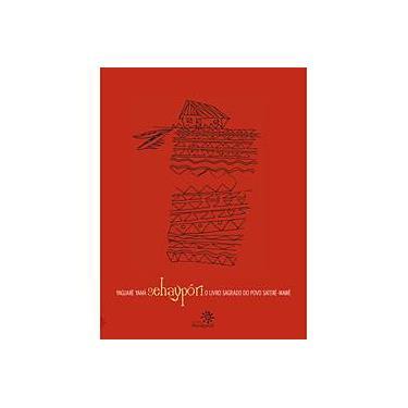 Sehaypóri - O Livro Sagrado do Povo Saterê-Mawé - Yaguare Yama - 9788575960776