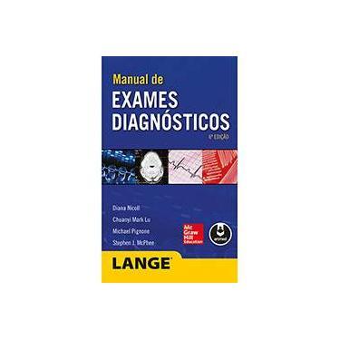 Manual de Exames Diagnósticos - 6ª Ed. 2014 - Lu, Chuanyi Mark; Nicoll, Diana; Pignone, Michael; Mcphee, Stephen J. - 9788580552942