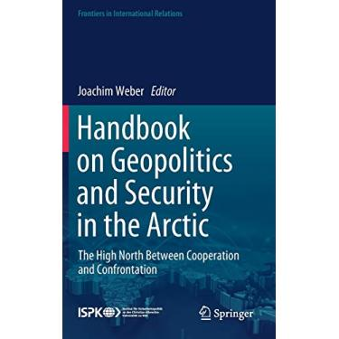 Handbook on Geopolitics and Security in the Arctic: The High North Between Cooperation and Confrontation