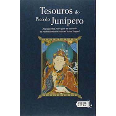 Tesouros do Pico do Junípero. As Profundas Instruções de Tesouros de Padmasambhava à Dakini Yeshe Tsogyal - Padmasambhava - 9788566864182