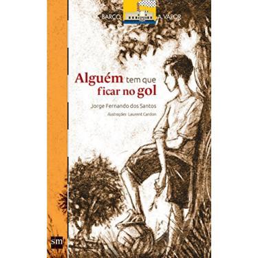 Livro Alguém Tem que Ficar no Gol - Jorge Fernando Dos Santos - 9788541818773