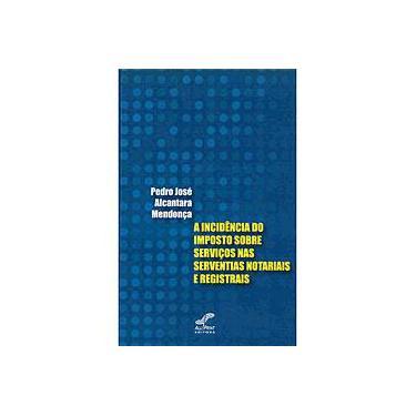 Incidência do Imposto Sobre Serviços nas Serventias Notariais e Registrais, A - Pedro José Alcantara Mendonça - 9788577185627