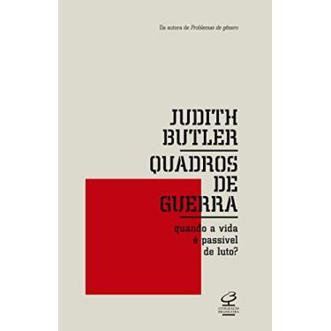 Quadros de Guerra - Quando A Vida É Passível de Luto? - Butler, Judith - 9788520009659
