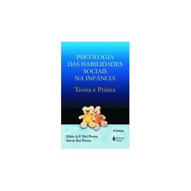 Psicilogia das Habilidades Sociais na Infância - Teoria e Prática - Prette, Almir Del; Prette, Zilda A.p.del - 9788532631442