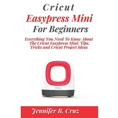 Cricut Easypress Mini for Beginners: Everything You Need To Know About the Cricut EasyPress Mini: Tips, Tricks and Cricut Project Ideas: 3