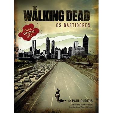 The Walking Dead - Os Bastidores - Guia Oficial - Ruditis, Paul - 9788542800098