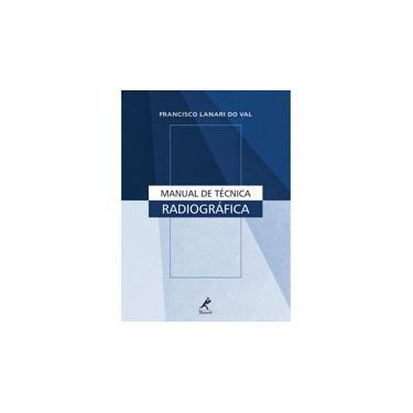 Manual de Técnica Radiográfica - Francisco Lanari Do Val - 9788520421055
