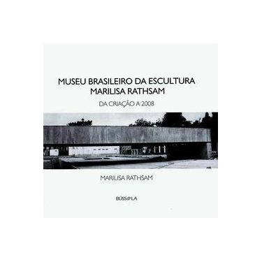 Museu Brasileiro da Escultura Marilisa Rathsam - da Criação A 2008 - Rathasam, Marilisa - 9788562969010