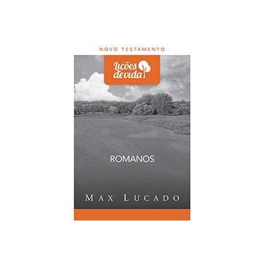 Romanos: Novo Testamento - Lições de Vida - Max Lucado - 9788573258493